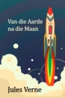 Van die Aarde na die Maan : From the Earth to the Moon, Afrikaans edition - eBook