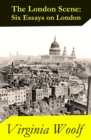 The London Scene: Six Essays on London - eBook
