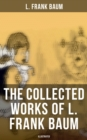 L. FRANK BAUM Ultimate Collection:Complete Wizard of Oz Series, The Aunt Jane's Nieces Collection, Mary Louise Mysteries, Fantasy Novels & Fairy Tales (Illustrated) - eBook