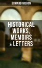 "EDWARD GIBBON: Historical Works, Memoirs & Letters (Including ""The History of the Decline and Fall of the Roman Empire"") - eBook"