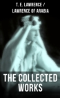 The Collected Works of T. E. Lawrence (Lawrence of Arabia) - eBook