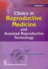 Clinics In Reproductive Medicine and Assisted Reproductive Technology, Volume 1 - Book