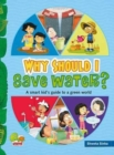 Why Should I Save Water? : A Smart Kid's Guide to a Green World - Book