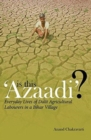 Is This 'Azaadi'? - Everyday Lives of Dalit Agricultural Labourers in a Bihar Village - Book