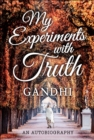 My Experiments with Truth : An Autobiography - eBook