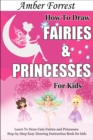 How To Draw Fairies and Princesses for Kids : Learn To Draw Cute Fairies and Princesses Step-by-Step Easy Drawing Instruction Book for kids - eBook