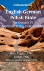 English German Polish Bible - The Gospels VI - Matthew, Mark, Luke & John : Basic English 1949 - Menge 1926 - Biblia Jakuba Wujka 1599 - eBook