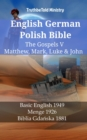 English German Polish Bible - The Gospels V - Matthew, Mark, Luke & John : Basic English 1949 - Menge 1926 - Biblia Gdanska 1881 - eBook