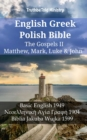 English Greek Polish Bible - The Gospels II - Matthew, Mark, Luke & John : Basic English 1949 - Νεοελληνικη Αyιa Γρaφη 1904 - Biblia Jakuba Wujka 1599 - eBook