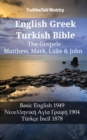 English Greek Turkish Bible - The Gospels - Matthew, Mark, Luke & John : Basic English 1949 - Νεοελληνικη Αyιa Γρaφη 1904 - Turkce Incil 1878 - eBook