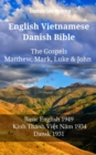 English Vietnamese Danish Bible - The Gospels - Matthew, Mark, Luke & John : Basic English 1949 - Kinh Thanh Viet Nam 1934 - Dansk 1931 - eBook