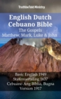 English Dutch Cebuano Bible - The Gospels - Matthew, Mark, Luke & John : Basic English 1949 - Statenvertaling 1637 - Cebuano Ang Biblia, Bugna Version 1917 - eBook