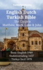 English Dutch Turkish Bible - The Gospels - Matthew, Mark, Luke & John : Basic English 1949 - Statenvertaling 1637 - Turkce Incil 1878 - eBook