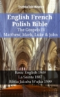 English French Polish Bible - The Gospels IV - Matthew, Mark, Luke & John : Basic English 1949 - La Sainte 1887 - Biblia Jakuba Wujka 1599 - eBook
