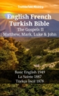 English French Turkish Bible - The Gospels II - Matthew, Mark, Luke & John : Basic English 1949 - La Sainte 1887 - Turkce Incil 1878 - eBook
