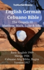 English German Cebuano Bible - The Gospels III - Matthew, Mark, Luke & John : Basic English 1949 - Menge 1926 - Cebuano Ang Biblia, Bugna Version 1917 - eBook