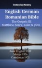 English German Romanian Bible - The Gospels III - Matthew, Mark, Luke & John : Basic English 1949 - Menge 1926 - Cornilescu 1921 - eBook