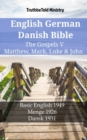 English German Danish Bible - The Gospels V - Matthew, Mark, Luke & John : Basic English 1949 - Menge 1926 - Dansk 1931 - eBook