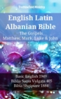 English Latin Albanian Bible - The Gospels - Matthew, Mark, Luke & John : Basic English 1949 - Biblia Sacra Vulgata 405 - Bibla Shqiptare 1884 - eBook