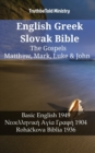 English Greek Slovak Bible - The Gospels - Matthew, Mark, Luke & John : Basic English 1949 - Νεοελληνικη Αyιa Γρaφη 1904 - Rohackova Biblia 1936 - eBook