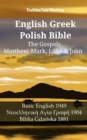 English Greek Polish Bible - The Gospels - Matthew, Mark, Luke & John : Basic English 1949 - Νεοελληνικη Αyιa Γρaφη 1904 - Biblia Gdanska 1881 - eBook