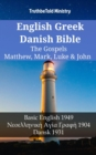 English Greek Danish Bible - The Gospels - Matthew, Mark, Luke & John : Basic English 1949 - Νεοελληνικη Αyιa Γρaφη 1904 - Dansk 1931 - eBook