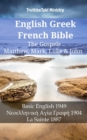 English Greek French Bible - The Gospels - Matthew, Mark, Luke & John : Basic English 1949 - Νεοελληνικη Αyιa Γρaφη 1904 - La Sainte 1887 - eBook