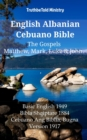 English Albanian Cebuano Bible - The Gospels - Matthew, Mark, Luke & John : Basic English 1949 - Bibla Shqiptare 1884 - Cebuano Ang Biblia, Bugna Version 1917 - eBook
