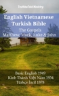 English Vietnamese Turkish Bible - The Gospels - Matthew, Mark, Luke & John : Basic English 1949 - Kinh Thanh Viet Nam 1934 - Turkce Incil 1878 - eBook