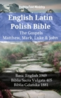 English Latin Polish Bible - The Gospels - Matthew, Mark, Luke & John : Basic English 1949 - Biblia Sacra Vulgata 405 - Biblia Gdanska 1881 - eBook