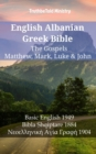 English Albanian Greek Bible - The Gospels - Matthew, Mark, Luke & John : Basic English 1949 - Bibla Shqiptare 1884 - Νεοελληνικη Αyιa Γρaφη 1904 - eBook