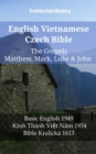 English Vietnamese Czech Bible - The Gospels - Matthew, Mark, Luke & John : Basic English 1949 - Kinh Thanh Viet Nam 1934 - Bible Kralicka 1613 - eBook