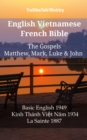 English Vietnamese French Bible - The Gospels - Matthew, Mark, Luke & John : Basic English 1949 - Kinh Thanh Viet Nam 1934 - La Sainte 1887 - eBook