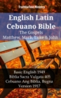 English Latin Cebuano Bible - The Gospels - Matthew, Mark, Luke & John : Basic English 1949 - Biblia Sacra Vulgata 405 - Cebuano Ang Biblia, Bugna Version 1917 - eBook