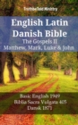 English Latin Danish Bible - The Gospels II - Matthew, Mark, Luke & John : Basic English 1949 - Biblia Sacra Vulgata 405 - Dansk 1871 - eBook