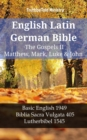 English Latin German Bible - The Gospels II - Matthew, Mark, Luke & John : Basic English 1949 - Biblia Sacra Vulgata 405 - Lutherbibel 1545 - eBook