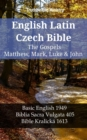 English Latin Czech Bible - The Gospels - Matthew, Mark, Luke & John : Basic English 1949 - Biblia Sacra Vulgata 405 - Bible Kralicka 1613 - eBook