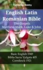 English Latin Romanian Bible - The Gospels - Matthew, Mark, Luke & John : Basic English 1949 - Biblia Sacra Vulgata 405 - Cornilescu 1921 - eBook