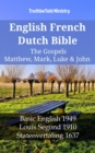 English French Dutch Bible - The Gospels - Matthew, Mark, Luke & John : Basic English 1949 - Louis Segond 1910 - Statenvertaling 1637 - eBook