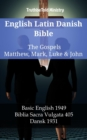 English Latin Danish Bible - The Gospels - Matthew, Mark, Luke & John : Basic English 1949 - Biblia Sacra Vulgata 405 - Dansk 1931 - eBook