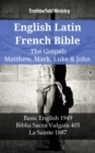 English Latin French Bible - The Gospels - Matthew, Mark, Luke & John : Basic English 1949 - Biblia Sacra Vulgata 405 - La Sainte 1887 - eBook