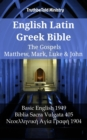 English Latin Greek Bible - The Gospels - Matthew, Mark, Luke & John : Basic English 1949 - Biblia Sacra Vulgata 405 - Νεοελληνικη Αyιa Γρaφη 1904 - eBook