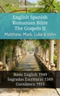 English Spanish Romanian Bible - The Gospels II - Matthew, Mark, Luke & John : Basic English 1949 - Sagradas Escrituras 1569 - Cornilescu 1921 - eBook