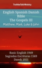 English Spanish Danish Bible - The Gospels III - Matthew, Mark, Luke & John : Basic English 1949 - Sagradas Escrituras 1569 - Dansk 1931 - eBook
