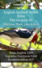 English Spanish Dutch Bible - The Gospels III - Matthew, Mark, Luke & John : Basic English 1949 - Sagradas Escrituras 1569 - Statenvertaling 1637 - eBook