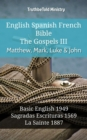 English Spanish French Bible - The Gospels III - Matthew, Mark, Luke & John : Basic English 1949 - Sagradas Escrituras 1569 - La Sainte 1887 - eBook