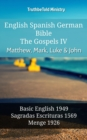 English Spanish German Bible - The Gospels IV - Matthew, Mark, Luke & John : Basic English 1949 - Sagradas Escrituras 1569 - Menge 1926 - eBook