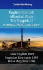 English Spanish Albanian Bible - The Gospels II - Matthew, Mark, Luke & John : Basic English 1949 - Sagradas Escrituras 1569 - Bibla Shqiptare 1884 - eBook