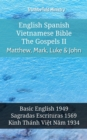 English Spanish Vietnamese Bible - The Gospels II - Matthew, Mark, Luke & John : Basic English 1949 - Sagradas Escrituras 1569 - Kinh Thanh Viet Nam 1934 - eBook