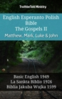 English Esperanto Polish Bible - The Gospels II - Matthew, Mark, Luke & John : Basic English 1949 - La Sankta Biblio 1926 - Biblia Jakuba Wujka 1599 - eBook